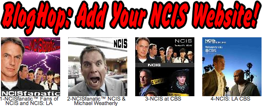 Add your NCIS or NCIS:LA Fan Website to the NCISfanatic BlogHop!